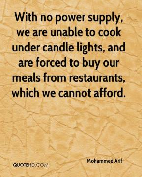 With no power supply, we are unable to cook under candle lights, and are forced to buy our meals from restaurants, which we cannot afford.