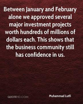 Muhammad Lutfi  - Between January and February alone we approved several major investment projects worth hundreds of millions of dollars each. This shows that the business community still has confidence in us.