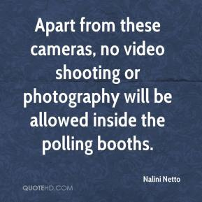 Nalini Netto  - Apart from these cameras, no video shooting or photography will be allowed inside the polling booths.
