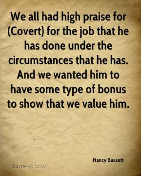 We all had high praise for (Covert) for the job that he has done under the circumstances that he has. And we wanted him to have some type of bonus to show that we value him.