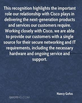 This recognition highlights the important role our relationship with Cisco plays in delivering the next-generation products and services our customers require. Working closely with Cisco, we are able to provide our customers with a single source for their secure networking and IT requirements, including the necessary hardware and ongoing service and support.