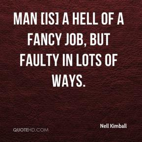 Nell Kimball  - Man [is] a hell of a fancy job, but faulty in lots of ways.