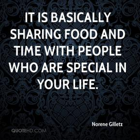 Norene Gilletz  - It is basically sharing food and time with people who are special in your life.
