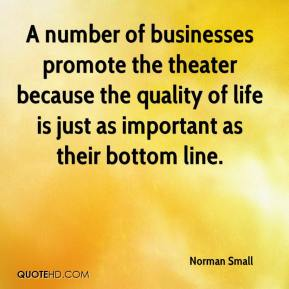 Norman Small  - A number of businesses promote the theater because the quality of life is just as important as their bottom line.
