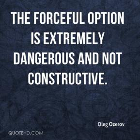 Oleg Ozerov  - The forceful option is extremely dangerous and not constructive.