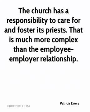Patricia Ewers  - The church has a responsibility to care for and foster its priests. That is much more complex than the employee-employer relationship.
