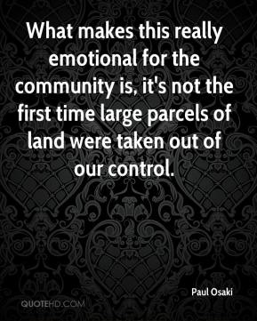 Paul Osaki  - What makes this really emotional for the community is, it's not the first time large parcels of land were taken out of our control.