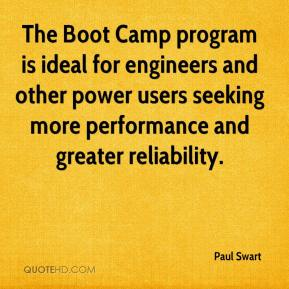 Paul Swart  - The Boot Camp program is ideal for engineers and other power users seeking more performance and greater reliability.