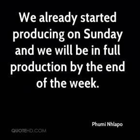 Phumi Nhlapo  - We already started producing on Sunday and we will be in full production by the end of the week.
