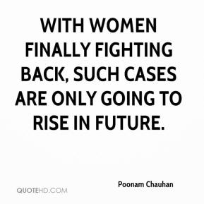 Poonam Chauhan  - With women finally fighting back, such cases are only going to rise in future.
