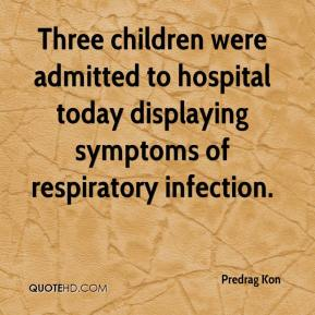 Predrag Kon  - Three children were admitted to hospital today displaying symptoms of respiratory infection.