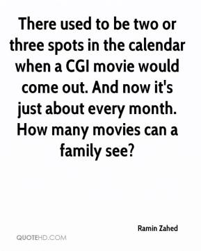 Ramin Zahed  - There used to be two or three spots in the calendar when a CGI movie would come out. And now it's just about every month. How many movies can a family see?