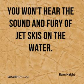Rann Haight  - You won't hear the sound and fury of jet skis on the water.