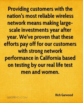 Rich Garwood  - Providing customers with the nation's most reliable wireless network means making large-scale investments year after year. We've proven that these efforts pay off for our customers with strong network performance in California based on testing by our real life test men and women.