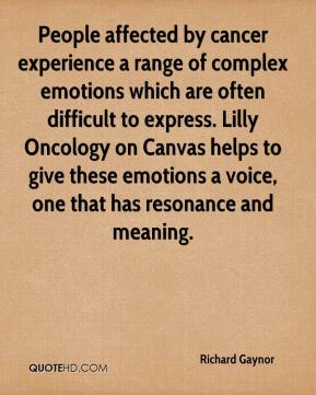 Richard Gaynor  - People affected by cancer experience a range of complex emotions which are often difficult to express. Lilly Oncology on Canvas helps to give these emotions a voice, one that has resonance and meaning.