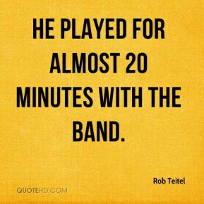 Rob Teitel  - He played for almost 20 minutes with the band.
