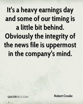 Robert Crooke  - It's a heavy earnings day and some of our timing is a little bit behind. Obviously the integrity of the news file is uppermost in the company's mind.