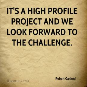 Robert Garland  - It's a high profile project and we look forward to the challenge.