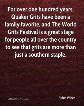 Robin Winer  - For over one hundred years, Quaker Grits have been a family favorite, and The World Grits Festival is a great stage for people all over the country to see that grits are more than just a southern staple.