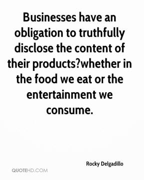 Rocky Delgadillo  - Businesses have an obligation to truthfully disclose the content of their products?whether in the food we eat or the entertainment we consume.