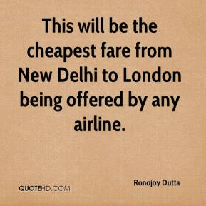 Ronojoy Dutta  - This will be the cheapest fare from New Delhi to London being offered by any airline.