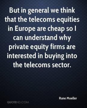 Rune Moeller  - But in general we think that the telecoms equities in Europe are cheap so I can understand why private equity firms are interested in buying into the telecoms sector.