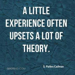 A little experience often upsets a lot of theory.
