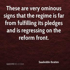 Saadeddin Ibrahim  - These are very ominous signs that the regime is far from fulfilling its pledges and is regressing on the reform front.