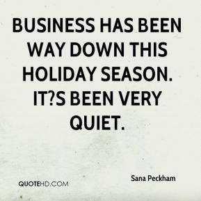 Sana Peckham  - Business has been way down this holiday season. It?s been very quiet.