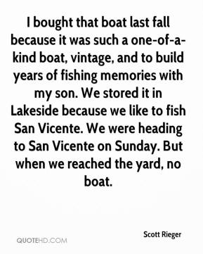 Scott Rieger  - I bought that boat last fall because it was such a one-of-a-kind boat, vintage, and to build years of fishing memories with my son. We stored it in Lakeside because we like to fish San Vicente. We were heading to San Vicente on Sunday. But when we reached the yard, no boat.