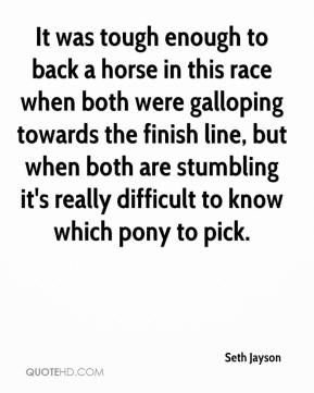Seth Jayson  - It was tough enough to back a horse in this race when both were galloping towards the finish line, but when both are stumbling it's really difficult to know which pony to pick.