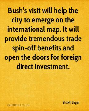 Shakti Sagar  - Bush's visit will help the city to emerge on the international map. It will provide tremendous trade spin-off benefits and open the doors for foreign direct investment.