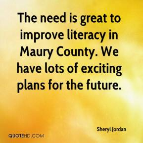 Sheryl Jordan  - The need is great to improve literacy in Maury County. We have lots of exciting plans for the future.