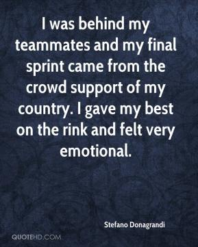 Stefano Donagrandi  - I was behind my teammates and my final sprint came from the crowd support of my country. I gave my best on the rink and felt very emotional.