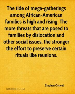 Stephen Criswell  - The tide of mega-gatherings among African-American families is high and rising. The more threats that are posed to families by dislocation and other social issues, the stronger the effort to preserve certain rituals like reunions.
