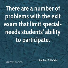 Stephen Tollafield  - There are a number of problems with the exit exam that limit special-needs students' ability to participate.