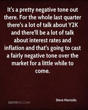 Steve Horrocks  - It's a pretty negative tone out there. For the whole last quarter there's a lot of talk about Y2K and there'll be a lot of talk about interest rates and inflation and that's going to cast a fairly negative tone over the market for a little while to come.