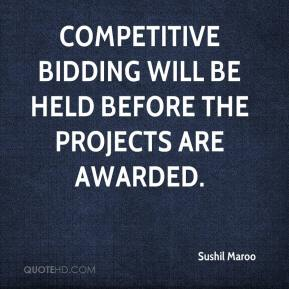 Sushil Maroo  - Competitive bidding will be held before the projects are awarded.