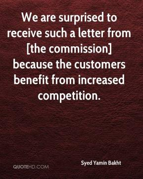 Syed Yamin Bakht  - We are surprised to receive such a letter from [the commission] because the customers benefit from increased competition.