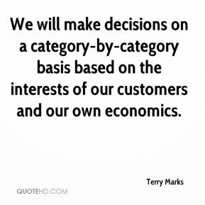 Terry Marks  - We will make decisions on a category-by-category basis based on the interests of our customers and our own economics.