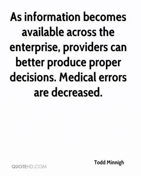 Todd Minnigh  - As information becomes available across the enterprise, providers can better produce proper decisions. Medical errors are decreased.