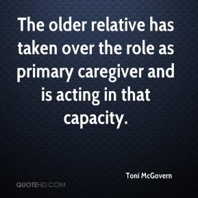 Toni McGovern  - The older relative has taken over the role as primary caregiver and is acting in that capacity.