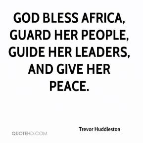 Trevor Huddleston - God bless Africa, Guard her people, Guide her leaders, And give her peace.