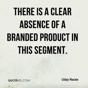 Uday Narain  - There is a clear absence of a branded product in this segment.