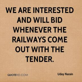 Uday Narain  - We are interested and will bid whenever the railways come out with the tender.