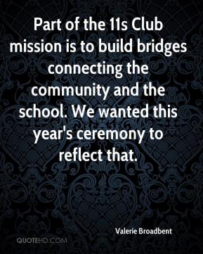 Valerie Broadbent  - Part of the 11s Club mission is to build bridges connecting the community and the school. We wanted this year's ceremony to reflect that.