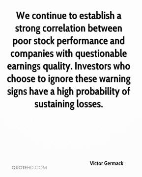 Victor Germack  - We continue to establish a strong correlation between poor stock performance and companies with questionable earnings quality. Investors who choose to ignore these warning signs have a high probability of sustaining losses.