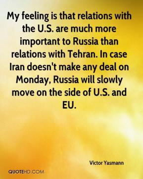 Victor Yasmann  - My feeling is that relations with the U.S. are much more important to Russia than relations with Tehran. In case Iran doesn't make any deal on Monday, Russia will slowly move on the side of U.S. and EU.