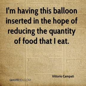 Vittorio Campati  - I'm having this balloon inserted in the hope of reducing the quantity of food that I eat.