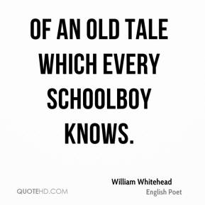 William Whitehead - Of an old tale which every schoolboy knows.